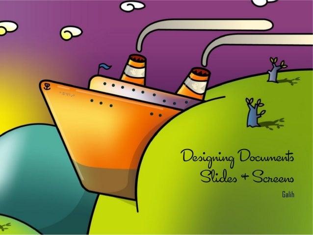 Designing docs, slides, & screens