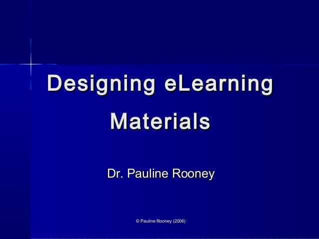 Designing eLearning Materials Dr. Pauline Rooney  © Pauline Rooney (2006)