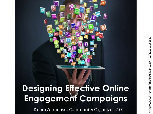 Designing Effective Online Engagement Campaigns Debra Askanase, Community Organizer 2.0 https://www.flickr.com/photos/5311...