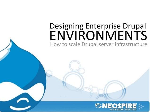 Designing Enterprise Drupal How to scale Drupal server infrastructure ENVIRONMENTS