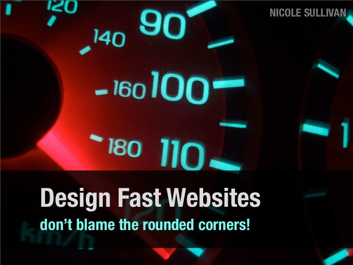 NICOLE SULLIVAN     Design Fast Websites don't blame the rounded corners!