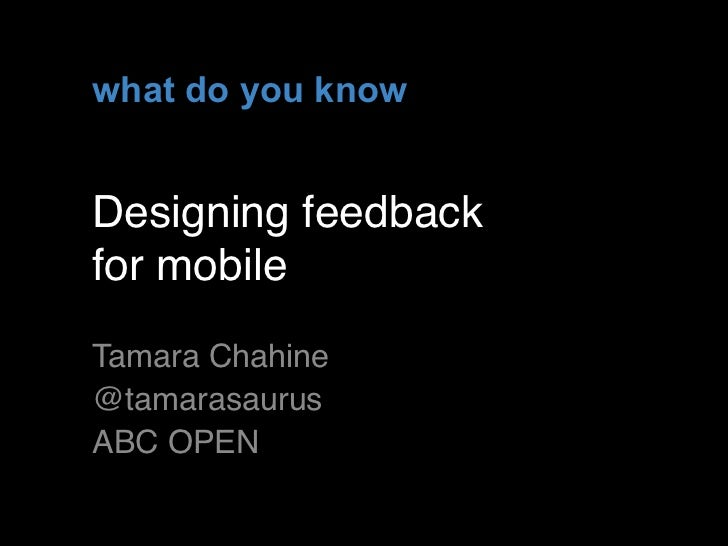 what do you knowDesigning feedbackfor mobileTamara Chahine @tamarasaurusABC OPEN                   !1
