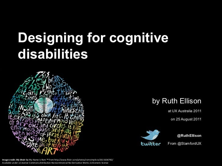 Designing for cognitive disabilities<br />by Ruth Ellison<br />at UX Australia 2011<br />on 25 August 2011<br />@RuthEllis...