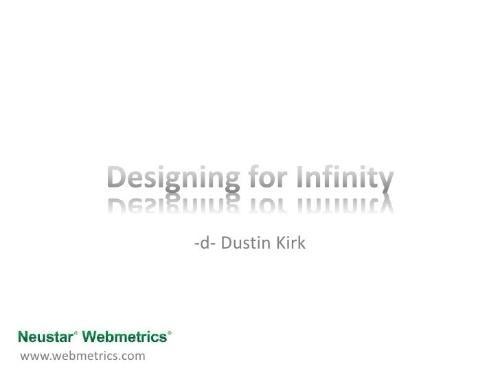 Designing for Infinity<br />-d- Dustin Kirk<br />www.webmetrics.com<br />