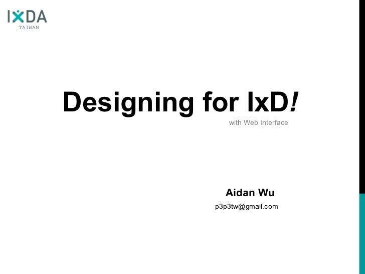 Designing for IxD ! Aidan Wu [email_address] with Web Interface