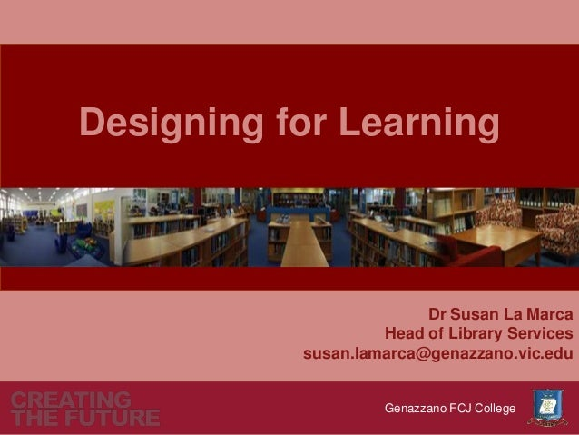 Designing for Learning                         Dr Susan La Marca                    Head of Library Services           sus...
