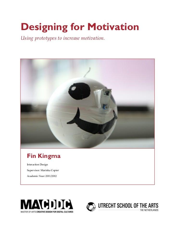 Designing for MotivationUsing prototypes to increase motivation.  Fin Kingma  Interaction Design  Supervisor: Marinka Copi...