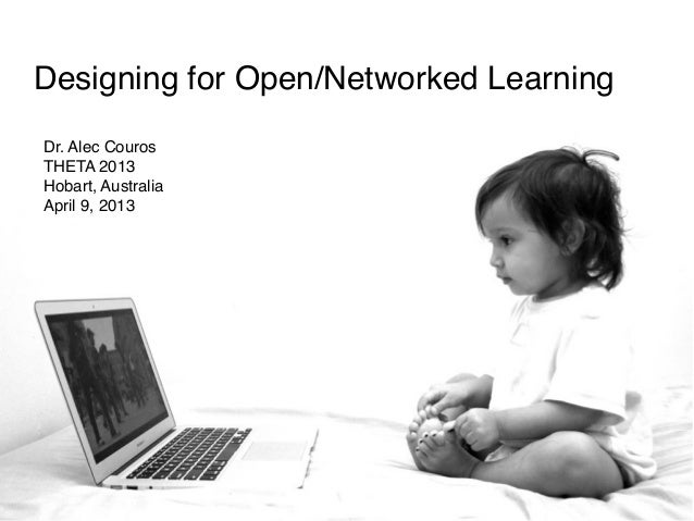 Designing for Open/Networked LearningDr. Alec CourosTHETA 2013Hobart, AustraliaApril 9, 2013