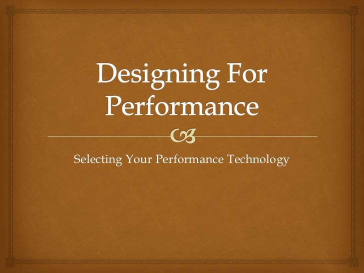 Designing For Performance<br />Selecting Your Performance Technology<br />