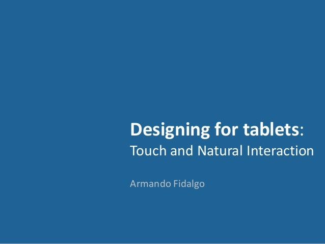 Designing for tablets: Touch and Natural Interaction Armando Fidalgo