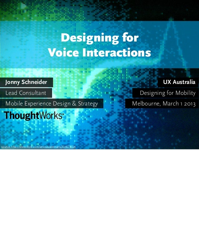 source: http://www.flickr.com/photos/altemark/304079314 Designing for Voice Interactions UX Australia Designing for Mobilit...