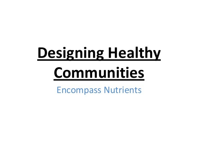 Designing Healthy Communities Encompass Nutrients