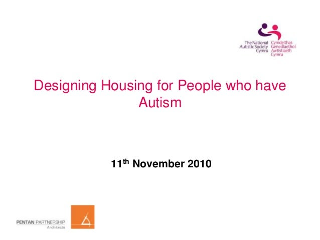 Designing Housing for People who have Autism 11th November 2010