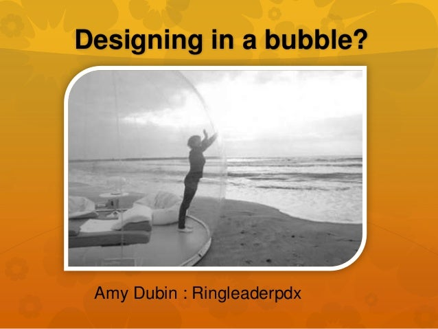 Designing in a bubble? Amy Dubin : Ringleaderpdx