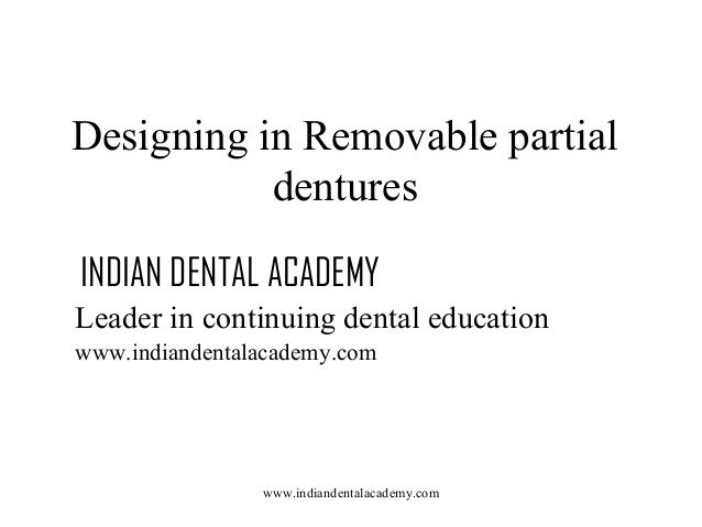 Designing in Removable partial dentures INDIAN DENTAL ACADEMY Leader in continuing dental education www.indiandentalacadem...