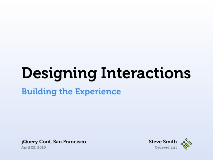 Designing Interactions Building the Experience     jQuery Conf, San Francisco   Steve Smith April 25, 2010                ...