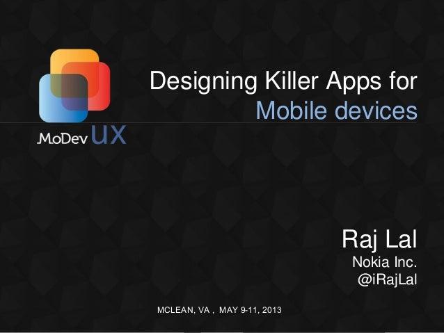 MCLEAN, VA , MAY 9-11, 2013Designing Killer Apps forMobile devicesRaj LalNokia Inc.@iRajLal