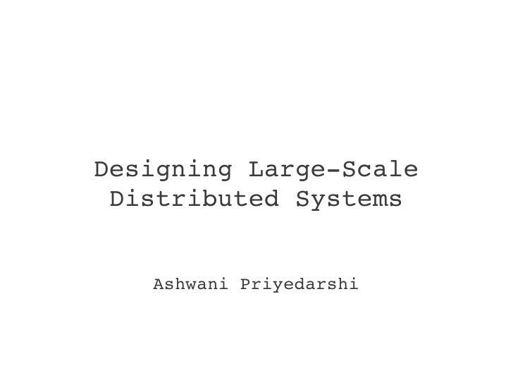 DesigningLargeScale DistributedSystems   AshwaniPriyedarshi