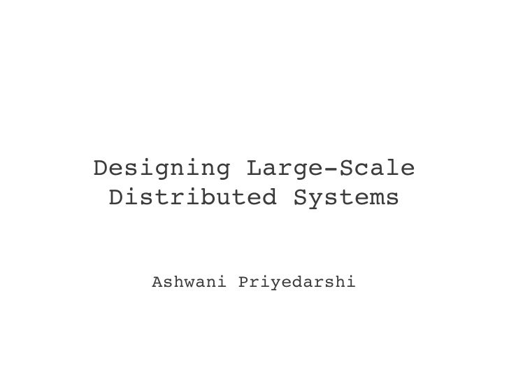 Designing large scale distributed systems