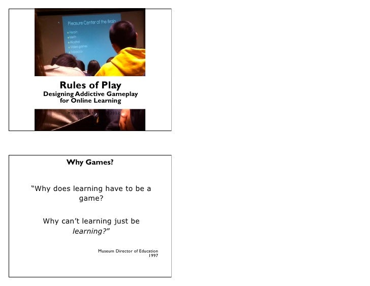 Rules of Play   Designing Addictive Gameplay        for Online Learning          Museums & the Web 2012               Dave...
