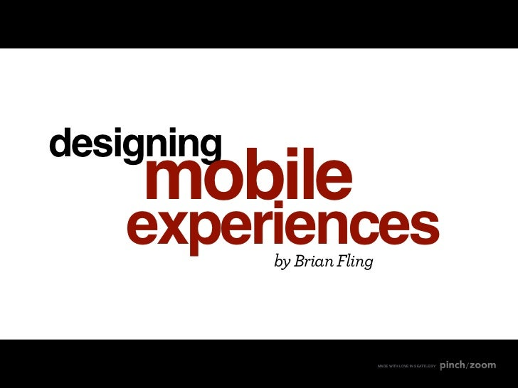 designing    mobile   experiences            by Brian Fling                             MADE WITH LOVE IN SEATTLE BY