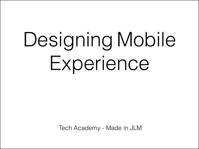 Designing Mobile Experience  Tech Academy - Made in JLM