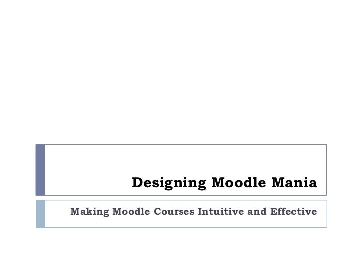 Designing Moodle ManiaMaking Moodle Courses Intuitive and Effective