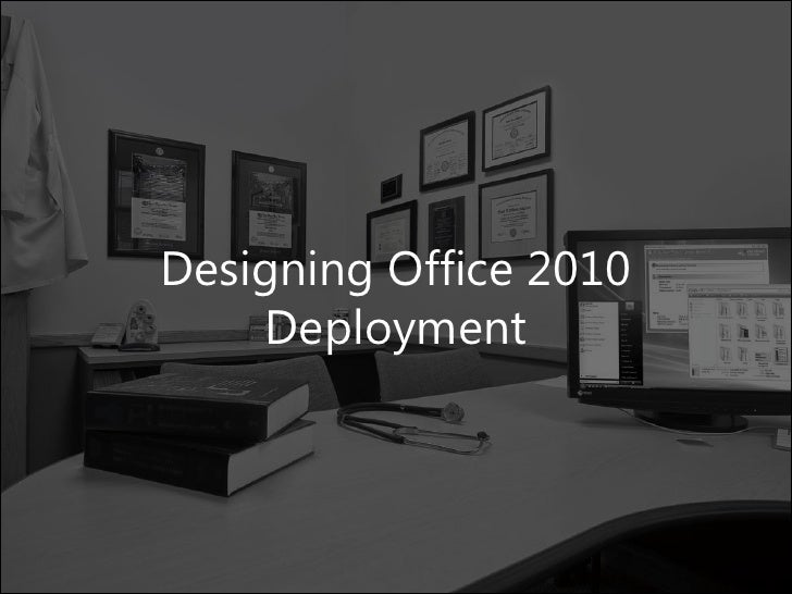 Designing office 2010 deployment