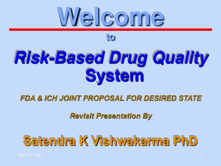 Welcome                         toRisk-Based Drug Quality        SystemFDA & ICH JOINT PROPOSAL FOR DESIRED STATE         ...