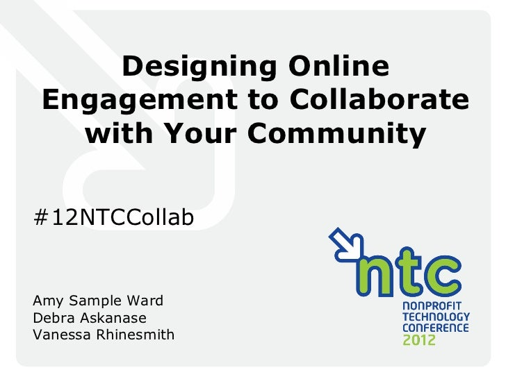 Designing Online Engagement to Collaborate   with Your Community#12NTCCollabAmy Sample WardDebra AskanaseVanessa Rhinesmith
