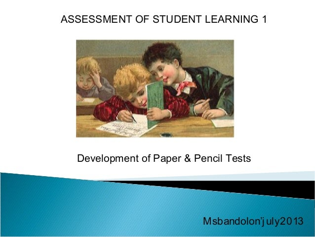 ASSESSMENT OF STUDENT LEARNING 1 Development of Paper & Pencil Tests Msbandolon'j uly2013