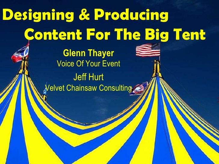 Designing & Producing  Content For The Big Tent          Glenn Thayer        Voice Of Your Event             Jeff Hurt    ...