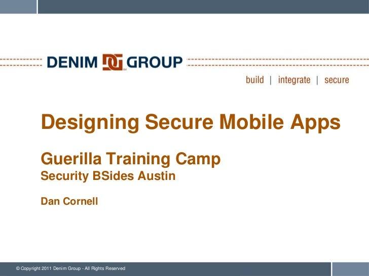 Designing Secure Mobile Apps           Guerilla Training Camp           Security BSides Austin           Dan Cornell© Copy...