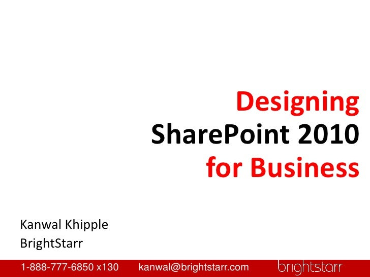 Designing <br />SharePoint 2010 <br />for Business<br />Kanwal Khipple<br />BrightStarr<br />