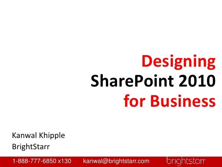 Designing <br />SharePoint 2010 <br />for Business<br />Kanwal Khipple<br />BrightStarr<br />