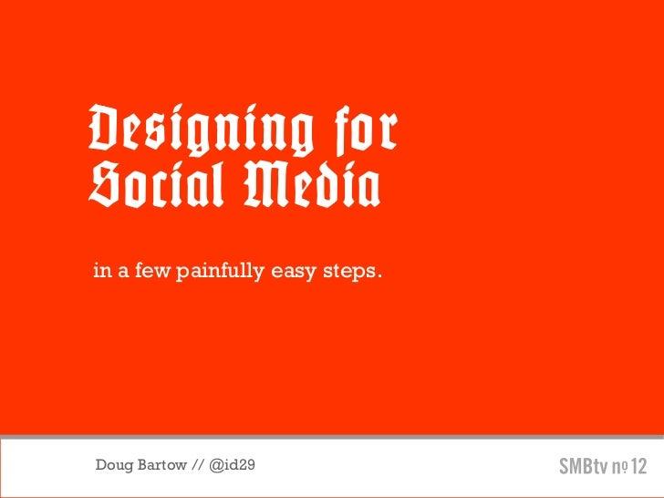 Designing for Social Media- Doug Bartow