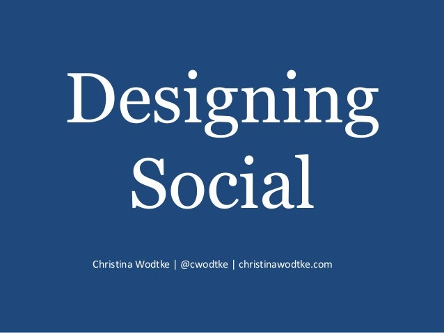 DesigningSocialChristina Wodtke   @cwodtke   christinawodtke.com