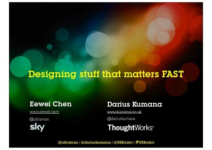 Designing stuff that matters FASTEewei Chen                            Darius Kumanawww.eewei.com                         ...