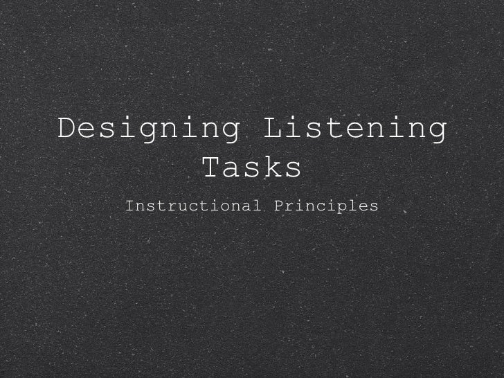 Designing Listening Tasks <ul><li>Instructional Principles </li></ul>