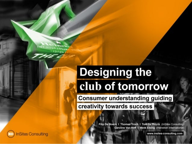 Designing the club of tomorrow: Consumer understanding guiding creativity towards success (by InSites Consulting and Heineken International)