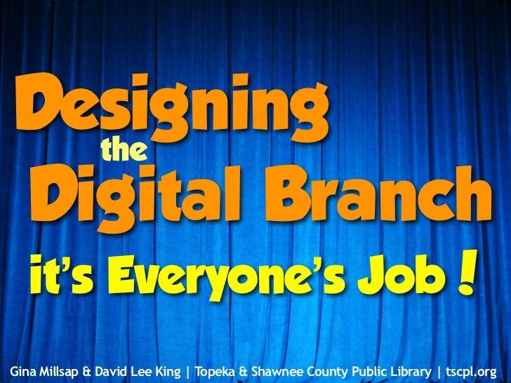 Designing the Digital Branch: it's Everyone's Job