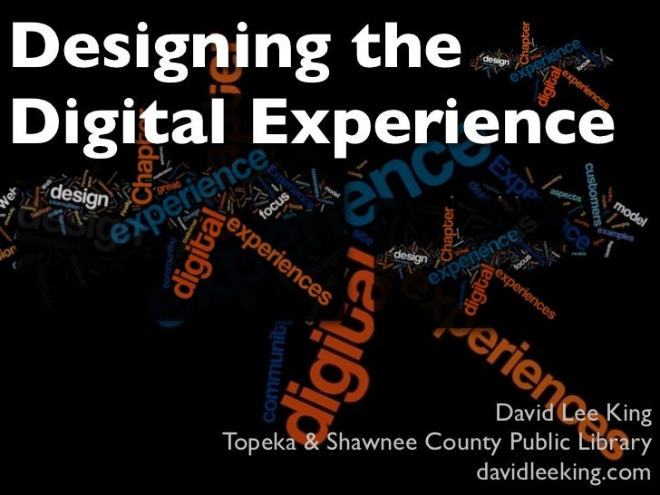 Designing the Digital Experience                                 David Lee King       Topeka & Shawnee County Public Libra...