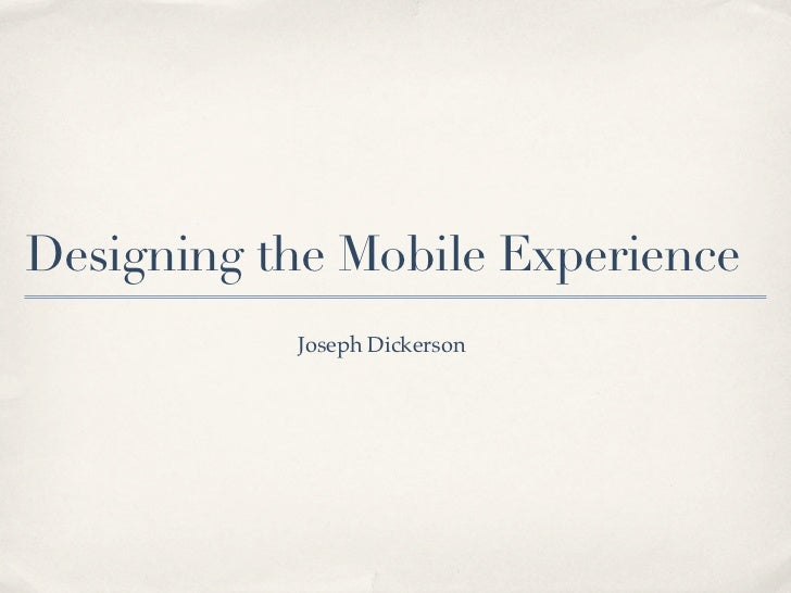 Designing the Mobile Experience           Joseph Dickerson