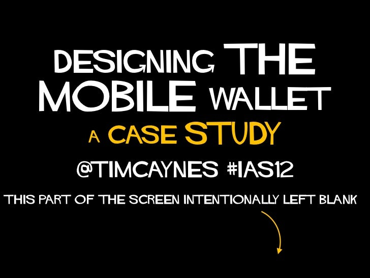 Designing              the    mobile                 wallet           A   case     study         @timcaynes #ias12This par...