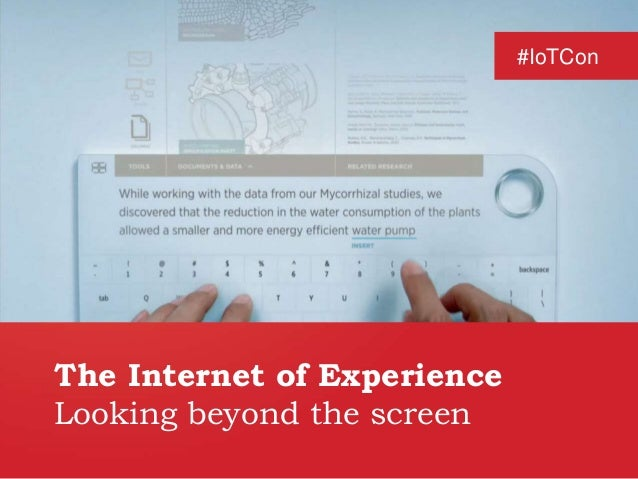 The Internet of Experience  Looking beyond the screen  #IoTCon