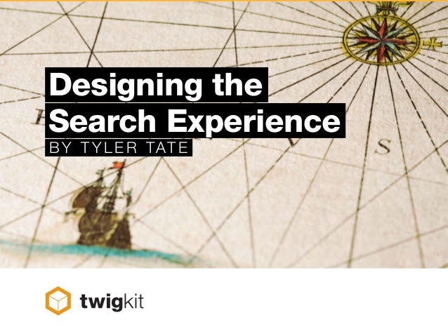 Designing theSearch ExperienceBY TYL ER TATE