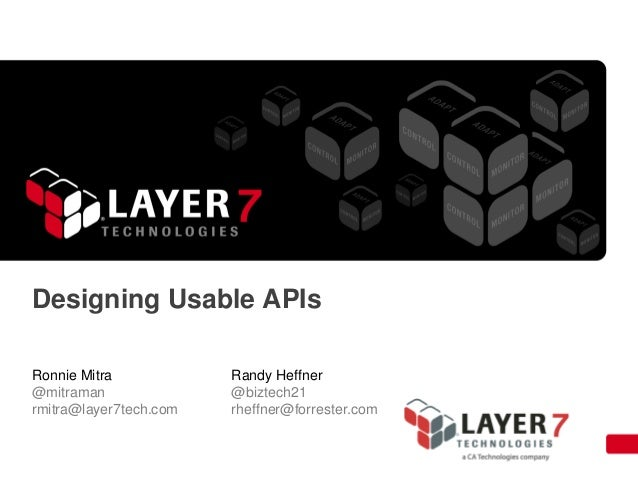 Designing Usable APIs Ronnie Mitra @mitraman rmitra@layer7tech.com  Randy Heffner @biztech21 rheffner@forrester.com