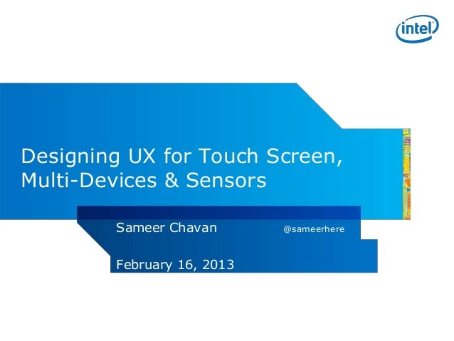 Designing UX for Touch Screen,Multi-Devices & Sensors        Sameer Chavan       @sameerhere        February 16, 2013
