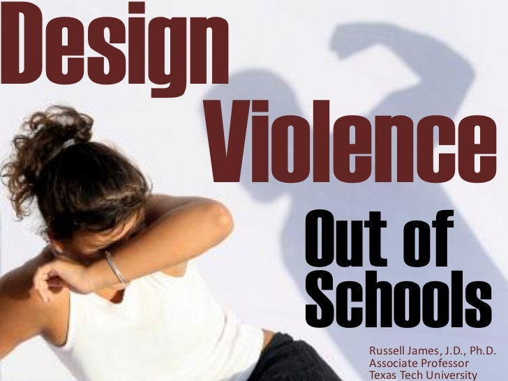 Design     Violence       Out of       Schools         Russell James, J.D., Ph.D.         Associate Professor         Texa...