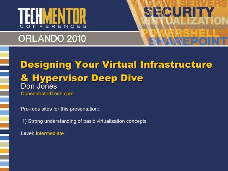 Designing Your Virtual Infrastructure & Hypervisor Deep Dive Don Jones ConcentratedTech.com Pre-requisites for this presen...